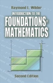 Introduction to the Foundations of Mathematics: Second Edition (Dover Books on Mathematics) - Wilder, Raymond L