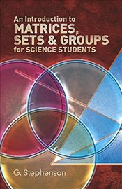 Introduction to Matrices, Sets and Groups for Science Students (Dover Books on Mathematics) - Stephenson, Geoffrey