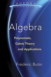 Algebra: Polynomials, Galois Theory, and Applications (Aurora: Dover Modern Math Originals) - Butin, Frédéric
