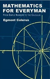Mathematics for Everyman: From Simple Numbers to the Calculus - Colerus, Egmont