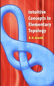 Intuitive Concepts in Elementary Topology (Dover Books on Mathematics) - Arnold, B H