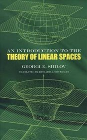 Introduction to the Theory of Linear Space (Dover Books on Mathematics) - Shilov, Georgi E.