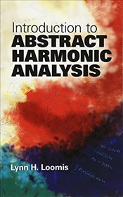 Introduction to Abstract Harmonic Analysis (Dover Books on Mathematics) - Loomis, Lynn H