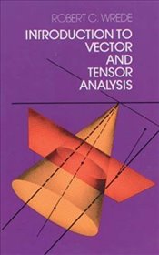 Introduction to Vector and Tensor Analysis (Dover Books on Mathematics) - Wrede, Robert C.