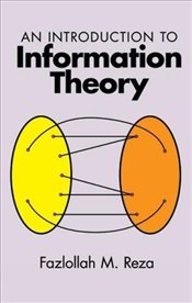 Introduction to Information Theory: 15 (Dover Books on Mathematics) - Reza, Fazlollah M.