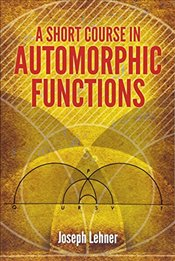 Short Course in Automorphic Functions (Dover Books on Mathematics) - Lehner, Joseph