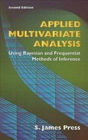 Applied Multivariate Analysis: Using Bayesian and Frequentist Methods of Inference (Dover Books on M - Press, S James