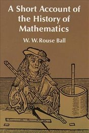 Short Account of the History of Mathematics (Dover Books on Mathematics) - Ball, W.W.Rouse