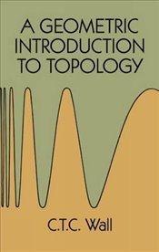 Geometric Introduction to Topology (Dover Books on Mathematics) - Wall, C. T. C.