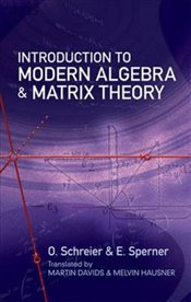 Introduction to Modern Algebra and Matrix Theory (Dover Books on Mathematics) - Schreier, O.