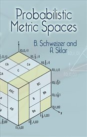 Probabilistic Metric Spaces (Dover Books on Mathematics) - Schweizer, B