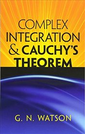 Complex Integration and Cauchys Theorem (Dover Books on Mathematics) - Watson, G N