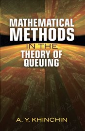 Mathematical Methods in the Theory of Queuing (Dover Books on Mathematics) - Khinchin, A.