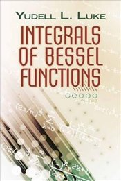 Integrals of Bessel Functions (Dover Books on Mathematics) - Luke, Yudell
