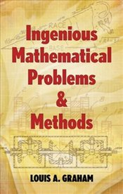 Ingenious Mathematical Problems and Methods (Dover Books on Mathematics) - GRAHAM,