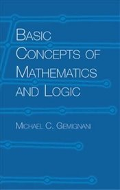Basic Concepts of Maths and Logic (Dover Books on Mathematics) - Gemignani, Michael C