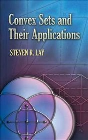 Convex Sets and Their Applications (Dover Books on Mathematics) - Lay, Steven R.