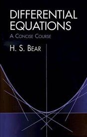 Differential Equations: A Concise Course (Dover Books on Mathematics) - Bear, H. S.