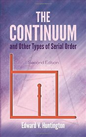 Continuum and Other Types of Serial Order: Second Edition (Dover Books on Mathematics) - Huntington, Edward V.