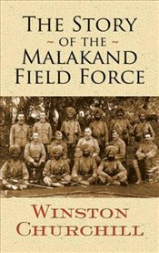 Story of the Malakand Field Force (Dover Military History, Weapons, Armor) - Churchill, Sir Winston S.