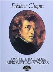 Complete Ballades, Impromptus and Sonatas (Dover Music for Piano) - Chopin, Frederic