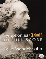 Felix Mendelssohn Symphonies 3, 4 And 5 In Full Score Orch (Dover Orchestral Scores) - Various,
