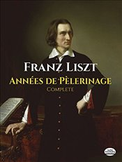 Annees De Pelerinage: Complete Score (Dover Music for Piano) - Liszt, Franz