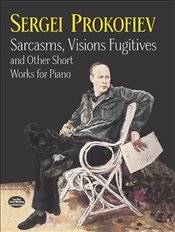 Sarcasms, Visions Fugitives and Other Short Works for Piano (Dover Music for Piano) - Prokofiev, Sergei
