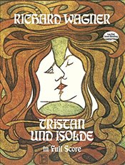 Tristan Und Isolde (Dover Vocal Scores) - Wagner, Richard
