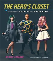 Heros Closet : Sewing for Cosplay and Costuming -