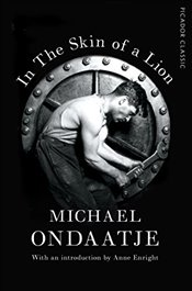 In the Skin of a Lion : Picador Classic - Ondaatje, Michael