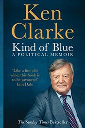 Kind of Blue : A Political Memoir - Clarke, Ken