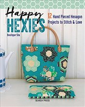 Happy Hexies : 12 Hand Pieced Hexagon Projects to Stitch & Love -