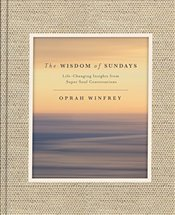 Wisdom of Sundays : Life-Changing Insights from Super Soul Conversations - Winfrey, Oprah