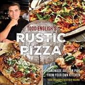 Todd Englishs Rustic Pizza : Handmade Artisan Pies from Your Own Kitchen - English, Todd