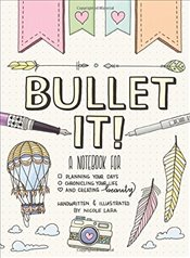 Bullet It! : A Notebook for Planning Your Days, Chronicling Your Life, and Creating Beauty - Lara, Nicole