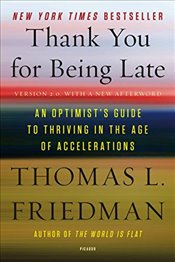 Thank You for Being Late : An Optimists Guide to Thriving in the Age of Accelerations - Friedman, Thomas L