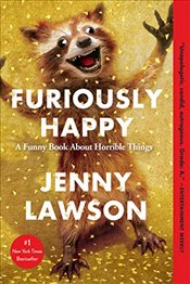 Furiously Happy : A Funny Book about Horrible Things - Lawson, Jenny