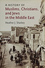 History of Muslims, Christians, and Jews in the Middle East (The Contemporary Middle East) - Sharkey, Heather J.
