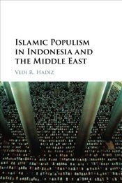 Islamic Populism in Indonesia and the Middle East - Hadiz, Vedi R.
