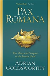 Pax Romana : War, Peace and Conquest in the Roman World - Goldsworthy, Adrian