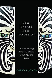 New Treaty, New Tradition : Reconciling New Zealand and Maori Law - Jones, Carwyn