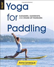 Yoga for Paddling : Kayakers, Canoeists, and Stand-up Paddlers - Levesque, Anna