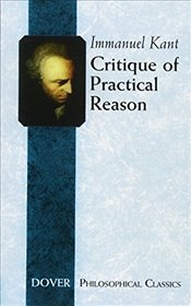 Critique of Practical Reason (Dover Philosophical Classics) - Kant, Immanuel