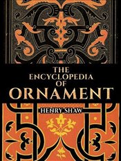 Encyclopedia of Ornament (Dover Pictorial Archive) - Shaw, Henry