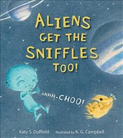Aliens Get the Sniffles Too! Ahhh-Choo! - Duffield, Katy S