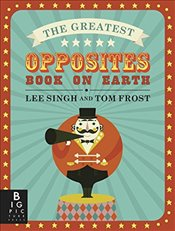 Greatest Opposites Book on Earth - Singh, Lee