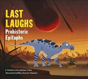 Last Laughs : Prehistoric Epitaphs - Yolen, Jane