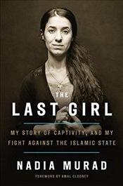 Last Girl : My Story of Captivity, and My Fight Against the Islamic State - Murad, Nadia