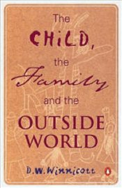 Child, the Family and the Outside World - Winnicott, D.W.